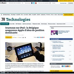 Journaux sur iPad : la Belgique soupçonne Apple d'abus de position dominante