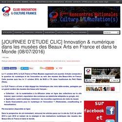 [JOURNEE D'ETUDE CLIC] Innovation & numérique dans les musées des Beaux Arts en France et dans le Monde (08/07/2016)