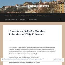 Journée de l'APHG «Mondes Lointains» (2015), Episode 1 – APHG – Régionale de Lyon