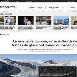 En une seule journée, onze milliards de tonnes de glace ont fondu au Groenland