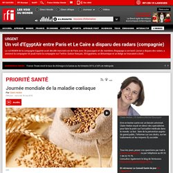 RFI 18/05/16 PRIORITE SANTE - Journée mondiale de la maladie cœliaque