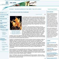 22 mars - Journée mondiale de l'eau 2006: Eau et visions du monde: Eau et mythologie