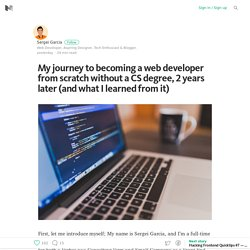 My journey to becoming a web developer from scratch without a CS degree, 2 years later (and what I…