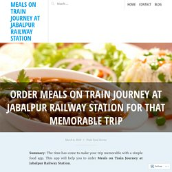 Easy Way to Order Meals on Train Journey at Jabalpur Railway Station