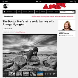 The Doctor Man's lair: a sonic journey with Anangu Ngangkari - Soundproof