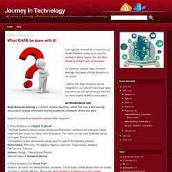Journey in Technology: What KHAN be done with it!