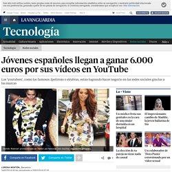 Jóvenes españoles llegan a ganar 6.000 euros por sus vídeos en YouTube