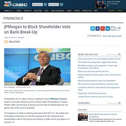 JPMorgan to Block Shareholder Vote on Bank Break-Up