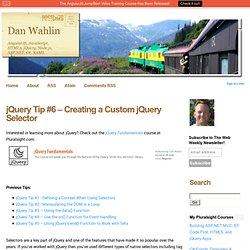 jQuery Tip #6 – Creating a Custom jQuery Selector - Dan Wahlin's WebLog