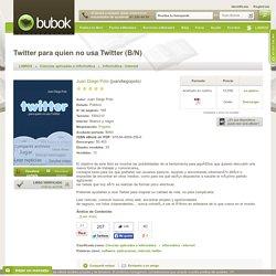 Twitter para quien no usa Twitter (B/N) - Juan Diego Polo