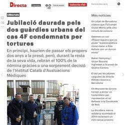Jubilació daurada pels dos guàrdies urbans del cas 4F condemnats per tortures