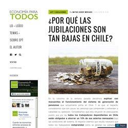 ¿Por qué las jubilaciones son tan bajas en Chile? – Economía Para Todos