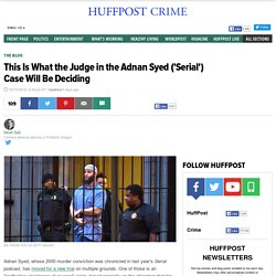 2016/02 [Huffpo] This Is What the Judge in the Adnan Syed ('Serial') Case Will Be Deciding
