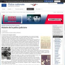 Histoire de la police judiciaire / Direction Centrale de la Police Judiciaire / Organisation - Police nationale - Ministère de l'Intérieur