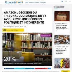 Amazon : décision du Tribunal judidiciaire du 14 avril 2020 : une décision politique et incohérente
