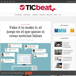 Fake it to make it, el juego en el que ganas si creas noticias falsas