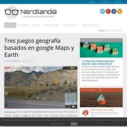 Tres juegos geografía basados en google Maps y Earth