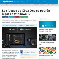 Los juegos de Xbox One se podrán jugar en Windows 10