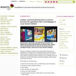 Urheber- und Persönlichkeitsrechte im Internet: Broschüre für Jugendliche, Eltern und Pädagogen in neuer Version erhältlich