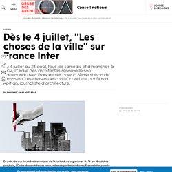 """Dès le 4 juillet, """"Les choses de la ville"""" sur France Inter"""