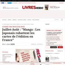 """Juillet-Août : """"Manga : Les Japonais rabattent les cartes de l'édition en France"""""""