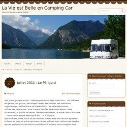 Juillet 2011 : Le Périgord - La Vie est Belle en Camping Car