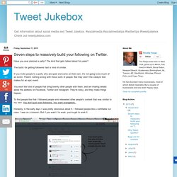 Tweet Jukebox: Seven steps to massively build your following on Twitter.