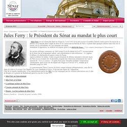 Jules FERRY- Le Président du Sénat au plus court mandat- Sénat