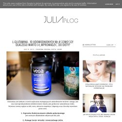 JULIAblog: L-Glutamina - 10 udowodnionych właściwości! Dlaczego warto ją wprowadzić do diety?