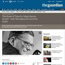 The Noise of Time by Julian Barnes review – how Shostakovich survived Stalin