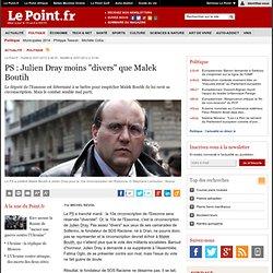 "PS : Julien Dray moins ""divers"" que Malek Boutih"