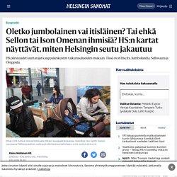 Oletko jumbolainen vai itisläinen? Tai ehkä Sellon tai Ison Omenan ihmisiä? HS:n kartat näyttävät, miten Helsingin seutu jakautuu - Kaupunki - HS.fi