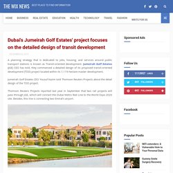 Dubai's Jumeirah Golf Estates' project focuses on the detailed design of transit development - The Wix News