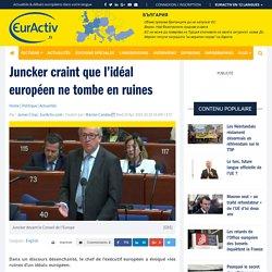 Juncker craint que l'idéal européen ne tombe en ruines – EurActiv.fr