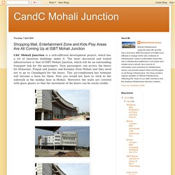 CandC Mohali Junction: Shopping Mall, Entertainment Zone and Kids Play Areas Are All Coming Up at ISBT Mohali Junction