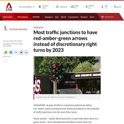 Most traffic junctions to have red-amber-green arrows instead of discretionary right turns by 2023