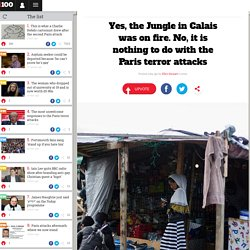 Yes, the Jungle in Calais was on fire. No, it is nothing to do with the Paris terror attacks