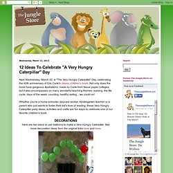 "The Jungle Store: 12 Ideas To Celebrate ""A Very Hungry Caterpillar"" Day"