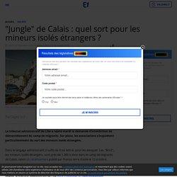 """""""Jungle"""" de Calais : quel sort pour les mineurs isolés étrangers ?"""