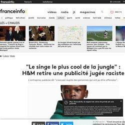 """""""Le singe le plus cool de la jungle"""" : H&Mretire une publicité jugée raciste"""