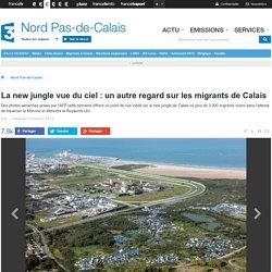 La new jungle vue du ciel : un autre regard sur les migrants de Calais