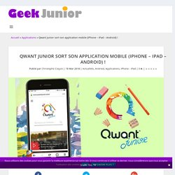 Qwant Junior sort son application mobile (iPhone - iPad - Android)