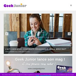 Geek Junior - Le webmag des ados connectés. Apps, jeux vidéos...