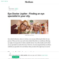 Eye Doctor Jupiter : Finding an eye specialist in your city.