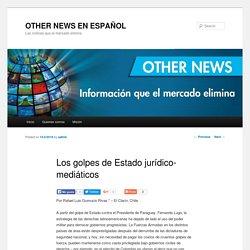 Los golpes de Estado jurídico-mediáticos