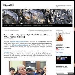 Quel modèle juridique pour la Digital Public Library of America (DPLA) ? [Eclats de S.I.Lex]
