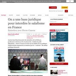 On a une base juridique pour interdire le salafisme en France