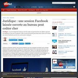Juridique : une session Facebook laissée ouverte au bureau peut coûter cher