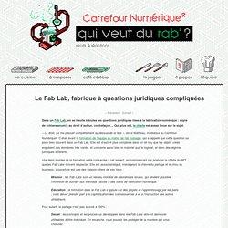 Le fab lab, fabrique à questions juridiques compliquées