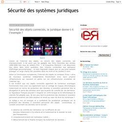 Sécurité des systèmes juridiques: Sécurité des objets connectés, le juridique donne-t-il l'exemple ?